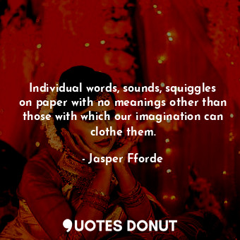 Individual words, sounds, squiggles on paper with no meanings other than those w... - Jasper Fforde - Quotes Donut