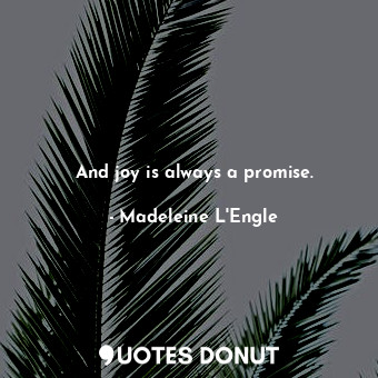 And joy is always a promise.