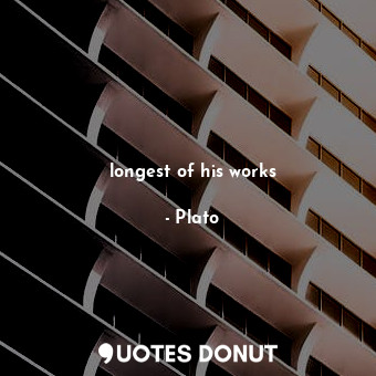 longest of his works... - Plato - Quotes Donut