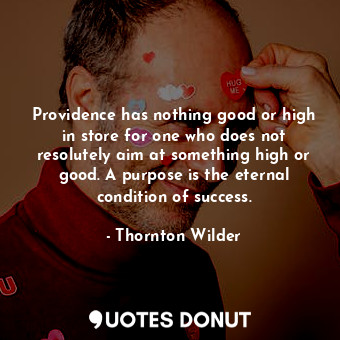 Providence has nothing good or high in store for one who does not resolutely aim... - Thornton Wilder - Quotes Donut