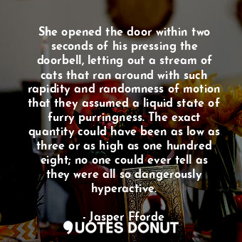She opened the door within two seconds of his pressing the doorbell, letting out... - Jasper Fforde - Quotes Donut