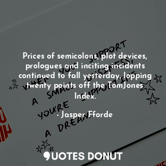 Prices of semicolons, plot devices, prologues and inciting incidents continued t... - Jasper Fforde - Quotes Donut