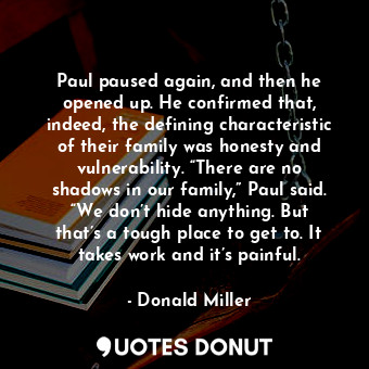 Paul paused again, and then he opened up. He confirmed that, indeed, the definin... - Donald Miller - Quotes Donut