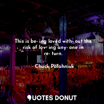 This is being loved without the risk of loving anyone in return.... - Chuck Palahniuk - Quotes Donut