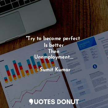 """""""Try to become perfect  Is better Then Unemployment....... - Sumit Kumar - Quotes Donut"""