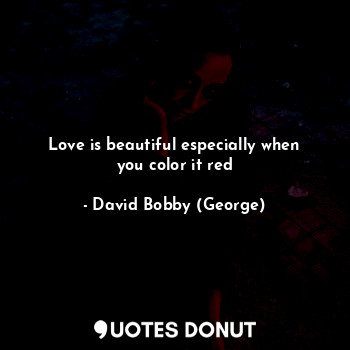 Love is beautiful especially when you color it red